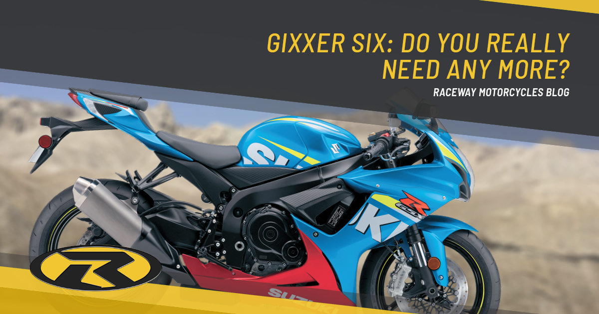 Gixxer Six: Do You Really Need Any More?